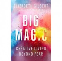 Big Magic by Elizabeth Gilbert on The Brave Art Lab